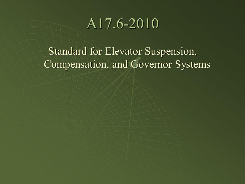 A17.6-2010 Standard for Elevator Suspension, Compensation, and Governor Systems