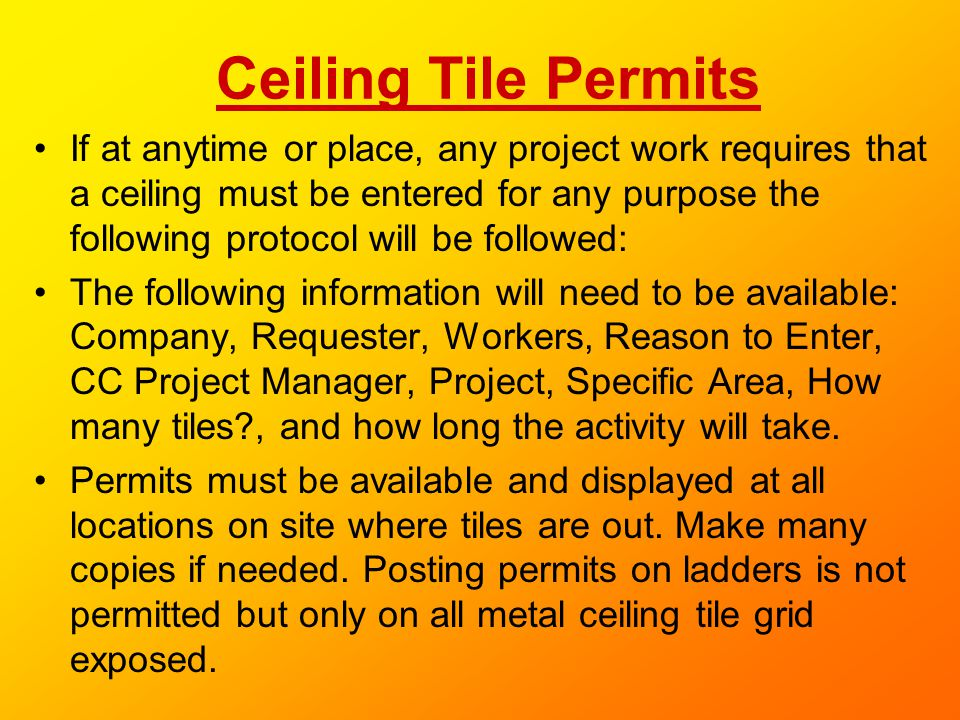 Ceiling Tile Permits If at anytime or place, any project work requires that a ceiling must be entered for any purpose the following protocol will be f