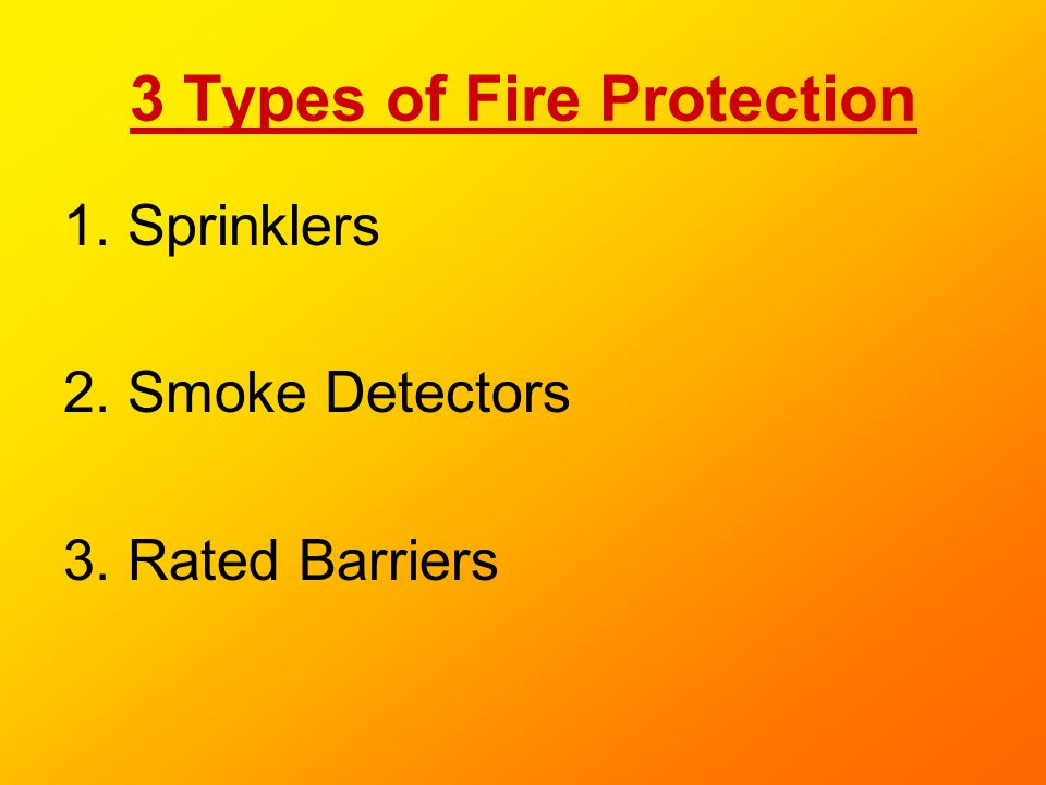 3 Types of Fire Protection 1. Sprinklers 2. Smoke Detectors 3. Rated Barriers