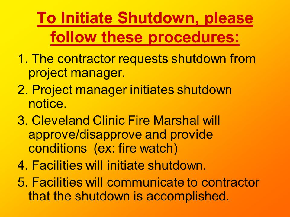 To Initiate Shutdown, please follow these procedures: 1. The contractor requests shutdown from project manager. 2. Project manager initiates shutdown