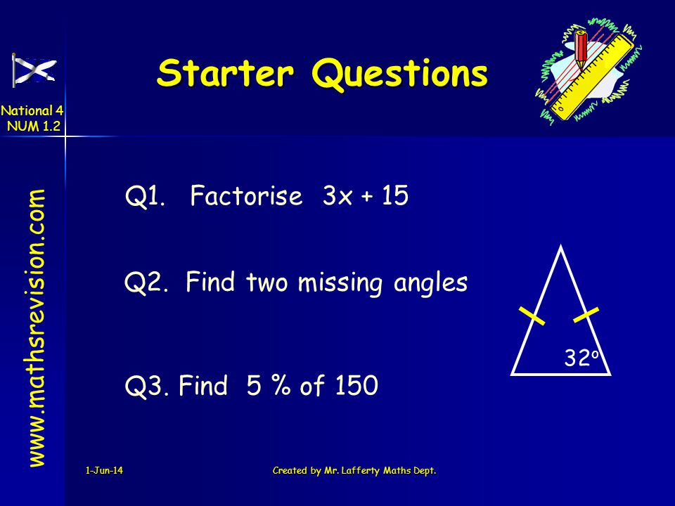 1-Jun-14Created by Mr. Lafferty Maths Dept. Starter Questions Q1.