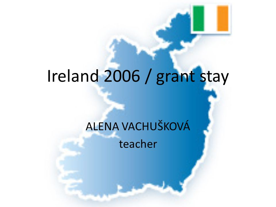 Ireland 2006 / grant stay ALENA VACHUŠKOVÁ teacher