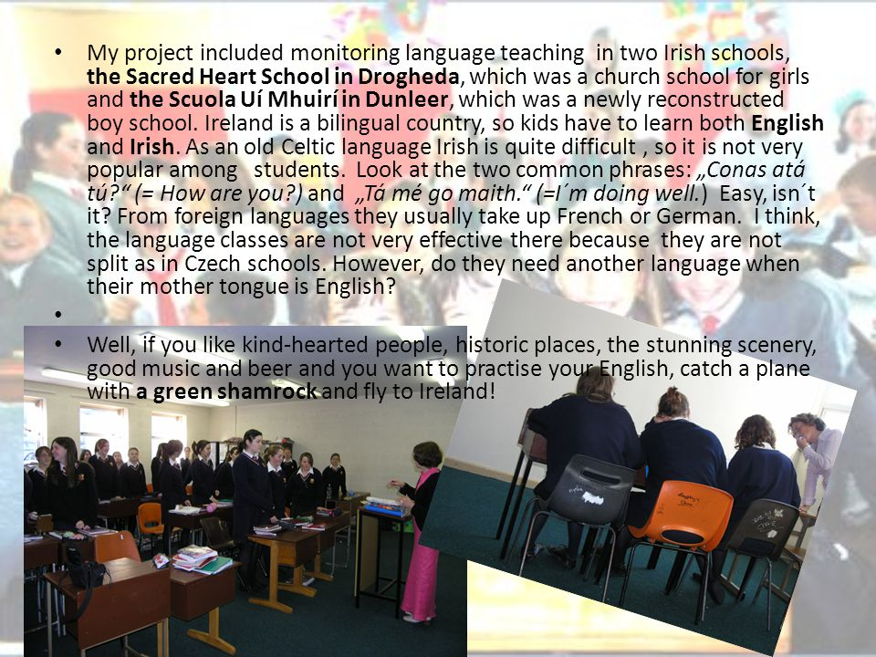 My project included monitoring language teaching in two Irish schools, the Sacred Heart School in Drogheda, which was a church school for girls and th