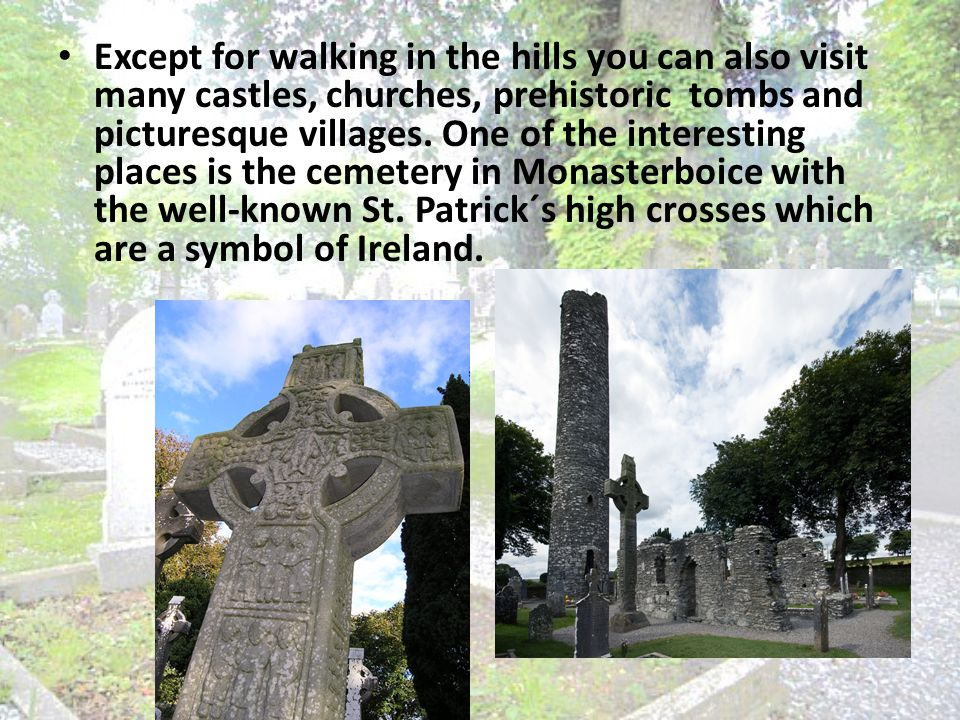 Except for walking in the hills you can also visit many castles, churches, prehistoric tombs and picturesque villages.