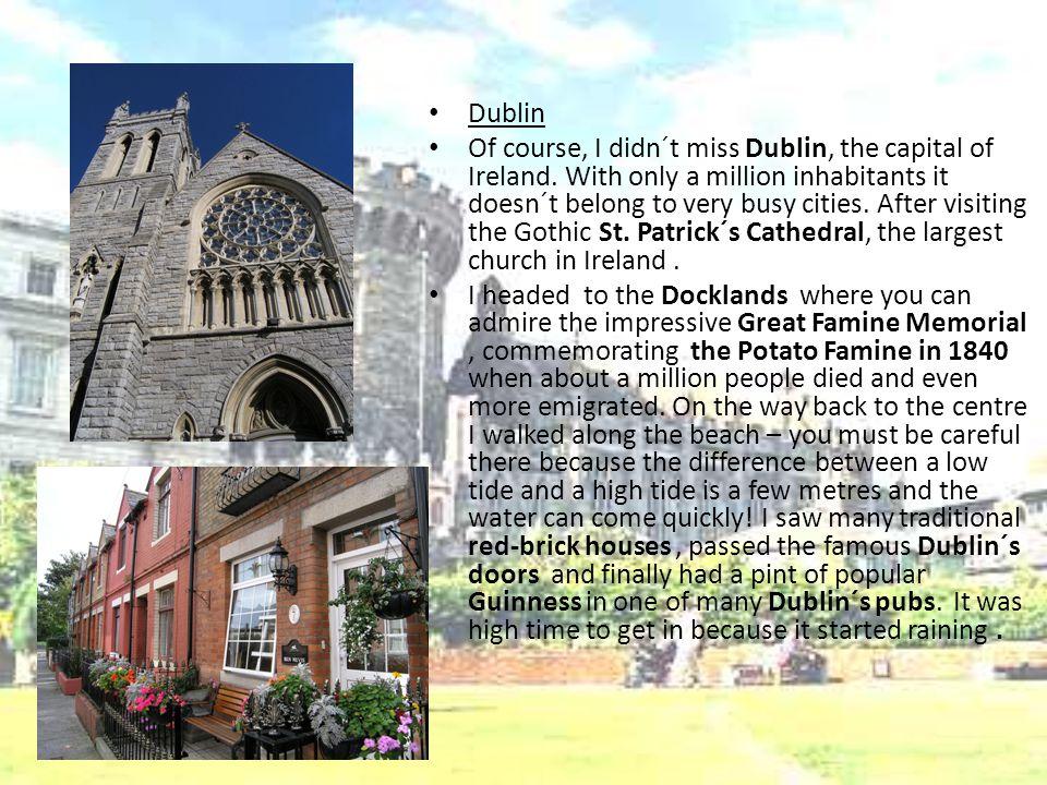 Dublin Of course, I didn´t miss Dublin, the capital of Ireland.