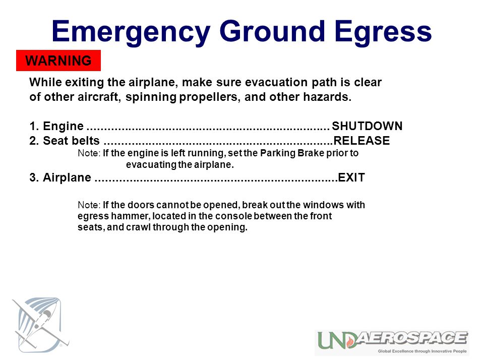 Emergency Ground Egress While exiting the airplane, make sure evacuation path is clear of other aircraft, spinning propellers, and other hazards. 1. E