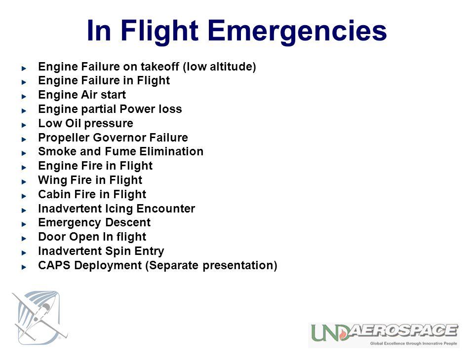 In Flight Emergencies Engine Failure on takeoff (low altitude) Engine Failure in Flight Engine Air start Engine partial Power loss Low Oil pressure Pr
