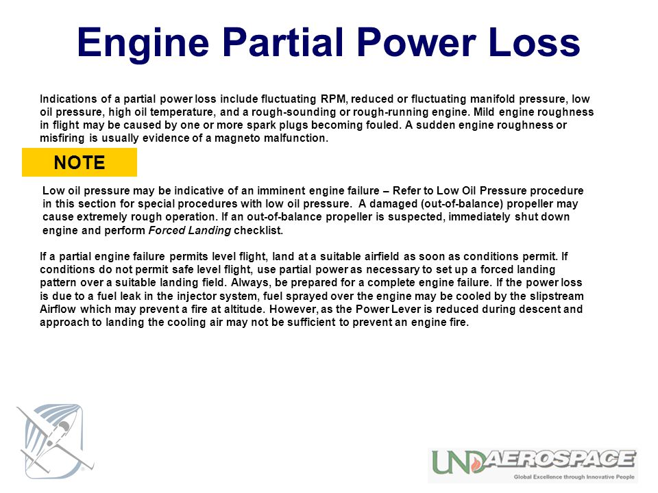 Engine Partial Power Loss Indications of a partial power loss include fluctuating RPM, reduced or fluctuating manifold pressure, low oil pressure, hig