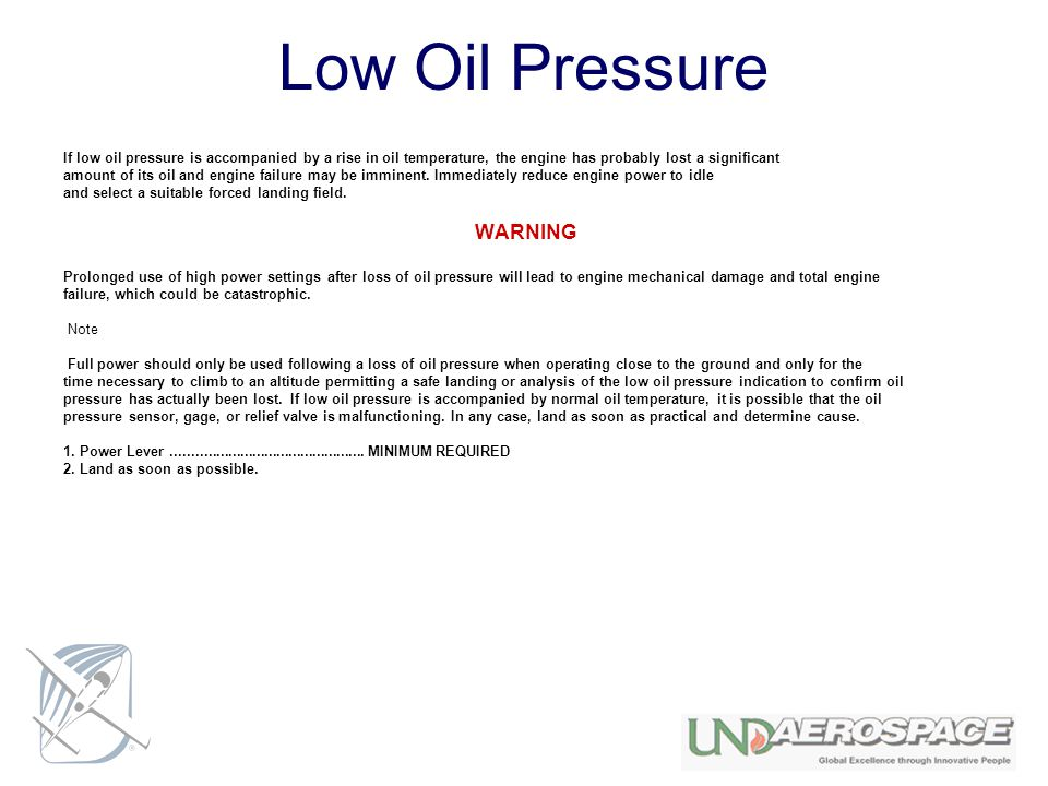 Low Oil Pressure If low oil pressure is accompanied by a rise in oil temperature, the engine has probably lost a significant amount of its oil and eng