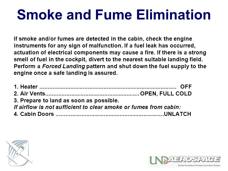 Smoke and Fume Elimination If smoke and/or fumes are detected in the cabin, check the engine instruments for any sign of malfunction. If a fuel leak h