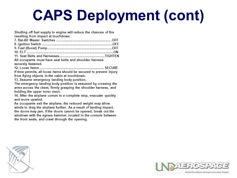 CAPS Deployment (cont) Shutting off fuel supply to engine will reduce the chances of fire resulting from impact at touchdown. 7. Bat-Alt Master Switch