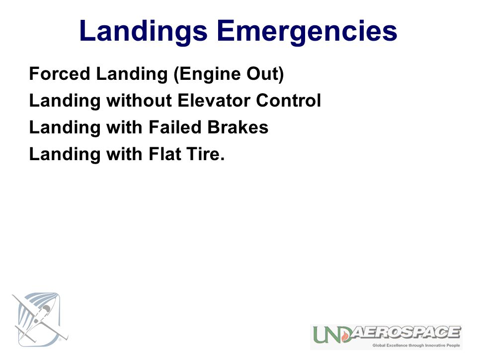 Landings Emergencies Forced Landing (Engine Out) Landing without Elevator Control Landing with Failed Brakes Landing with Flat Tire.