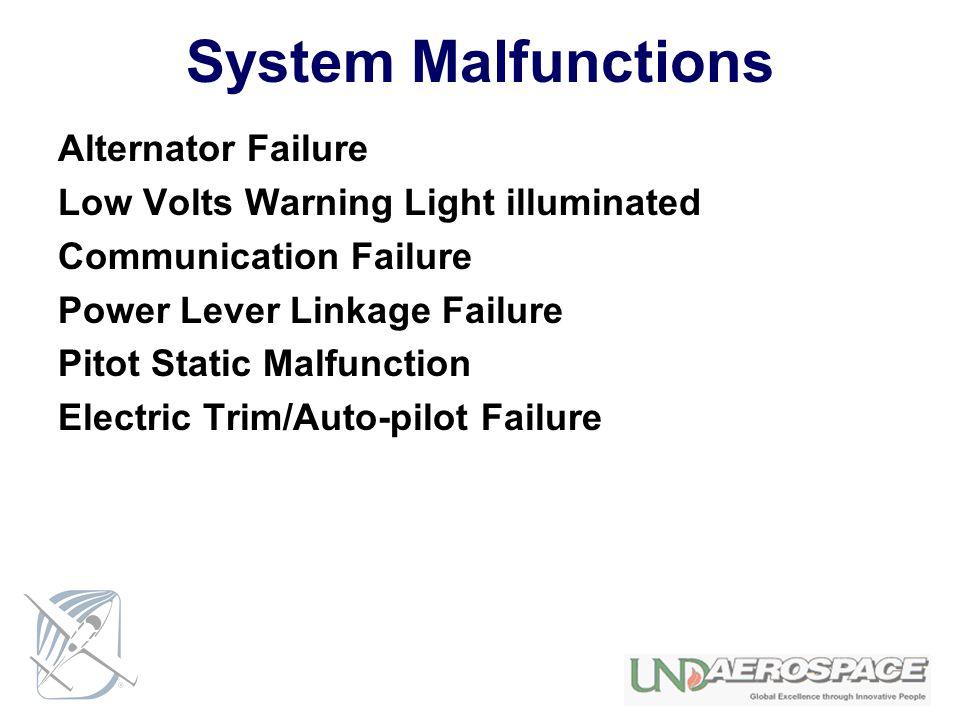 System Malfunctions Alternator Failure Low Volts Warning Light illuminated Communication Failure Power Lever Linkage Failure Pitot Static Malfunction