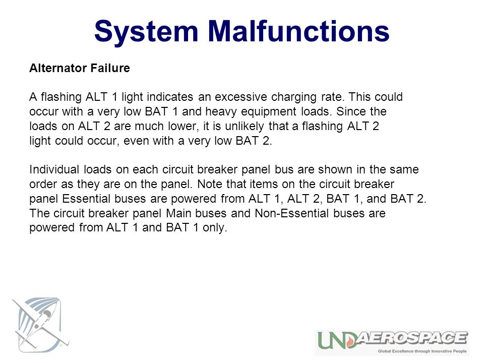 System Malfunctions Alternator Failure A flashing ALT 1 light indicates an excessive charging rate. This could occur with a very low BAT 1 and heavy e