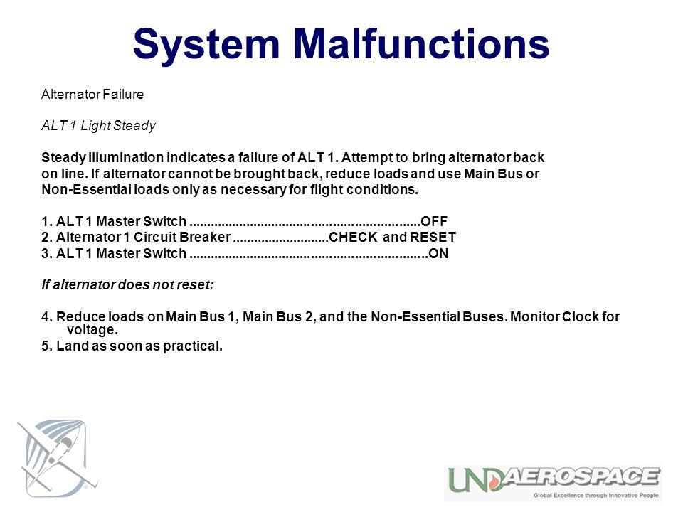 System Malfunctions Alternator Failure ALT 1 Light Steady Steady illumination indicates a failure of ALT 1. Attempt to bring alternator back on line.