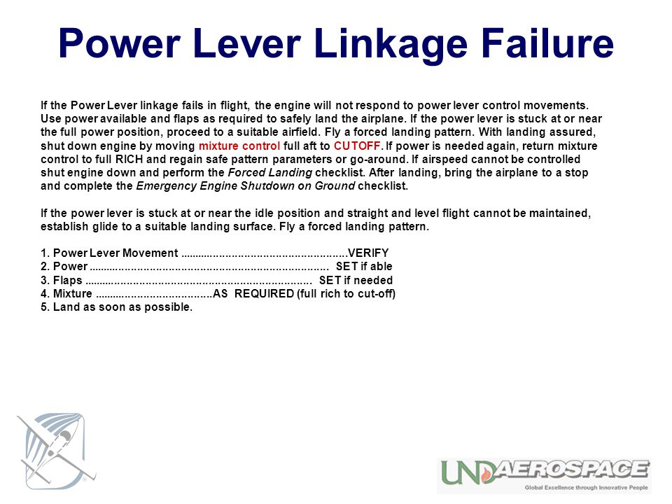 Power Lever Linkage Failure If the Power Lever linkage fails in flight, the engine will not respond to power lever control movements. Use power availa