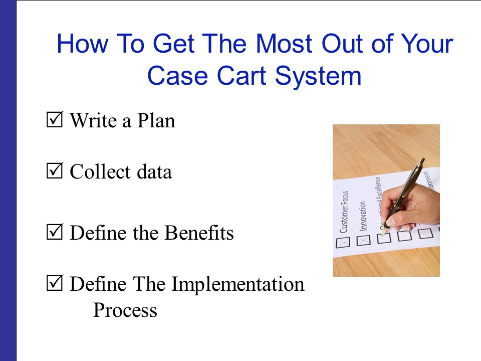 Write a Plan Collect data Define the Benefits Define The Implementation Process How To Get The Most Out of Your Case Cart System