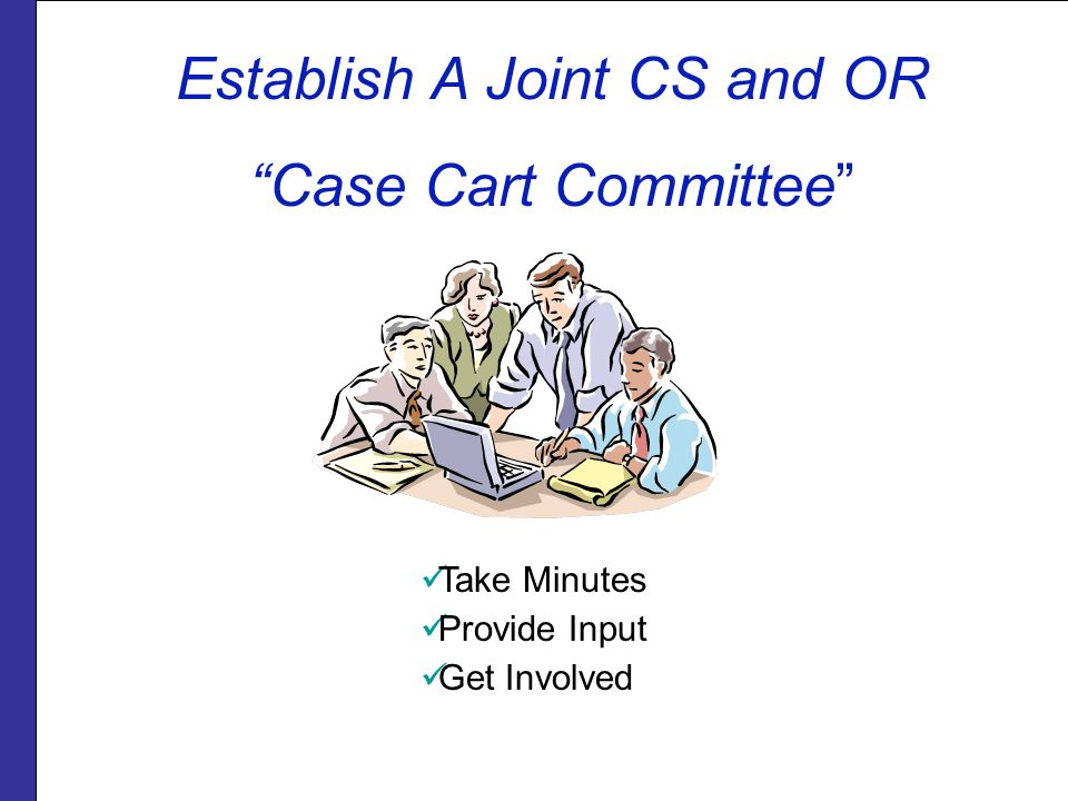 Use the Form to Communicate Information between Departments: For OR: OR add aneurysm tray Needs 2 packages of hemostats For CS: Cart missing Basic Lap Pack Case Cart slips should be routed to CS/SPD Supervisor/Manager