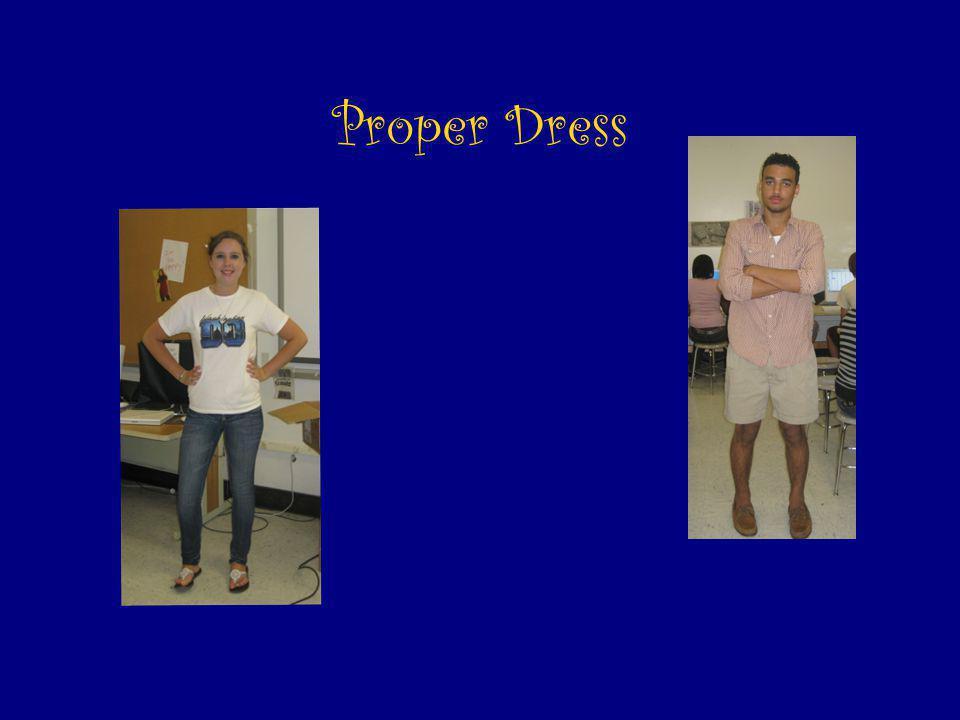 Dress Code Proper dress includes: no sleepwear, no sleeveless shirts, no bare midriff, no short-shorts, no extremely low- cut tops, no see through clo