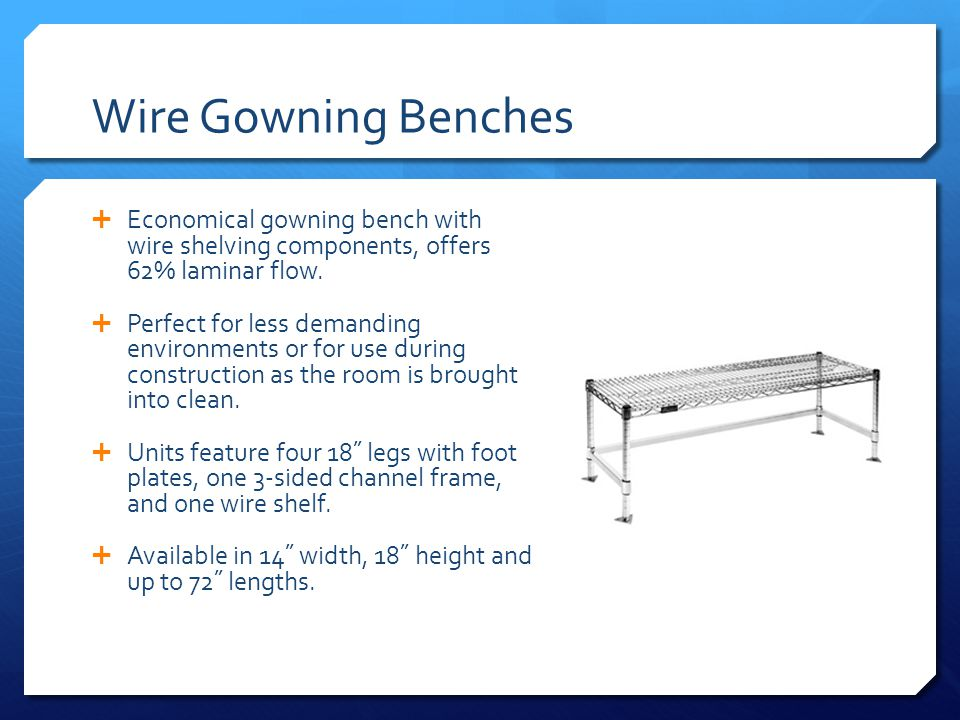 Wire Gowning Benches Economical gowning bench with wire shelving components, offers 62% laminar flow.