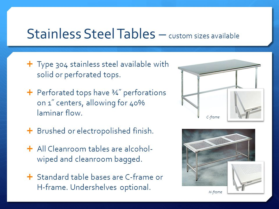 Stainless Steel Tables – custom sizes available Type 304 stainless steel available with solid or perforated tops.