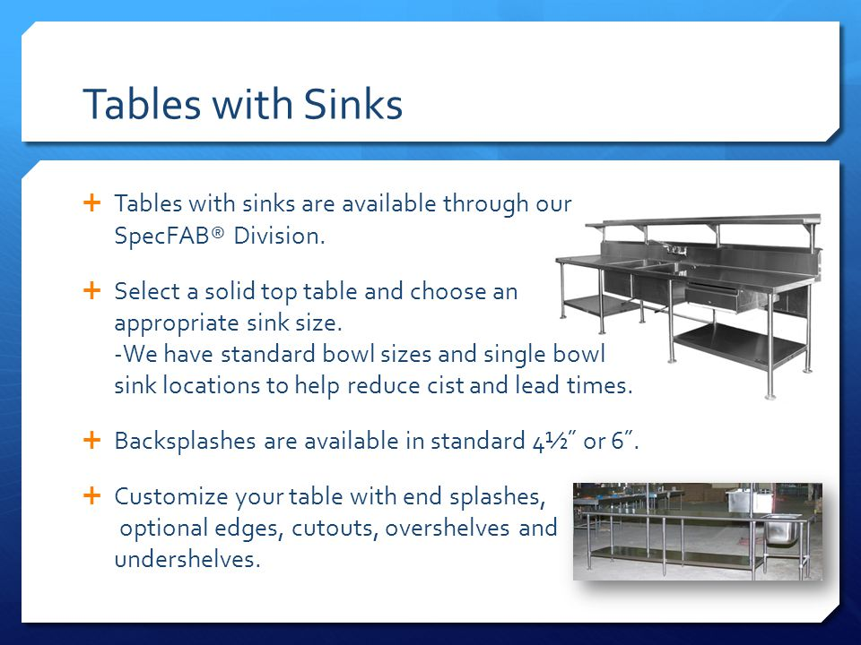 Tables with Sinks Tables with sinks are available through our SpecFAB® Division.