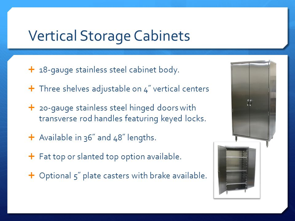 Vertical Storage Cabinets 18-gauge stainless steel cabinet body.