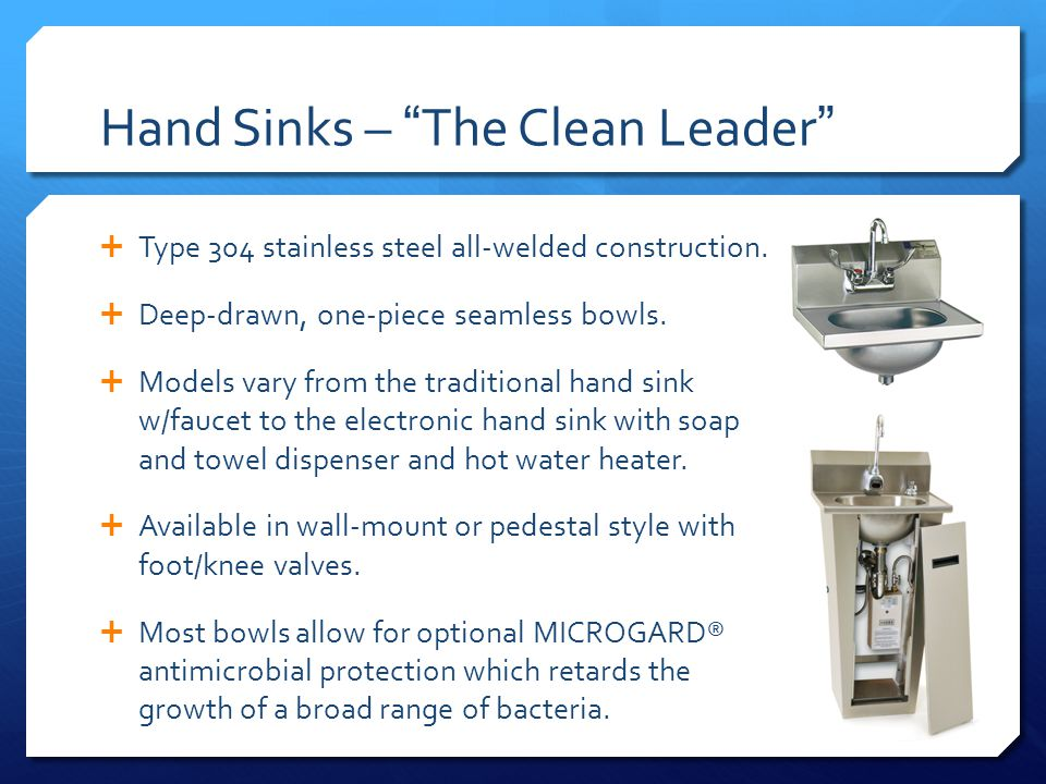 Hand Sinks – The Clean Leader Type 304 stainless steel all-welded construction.