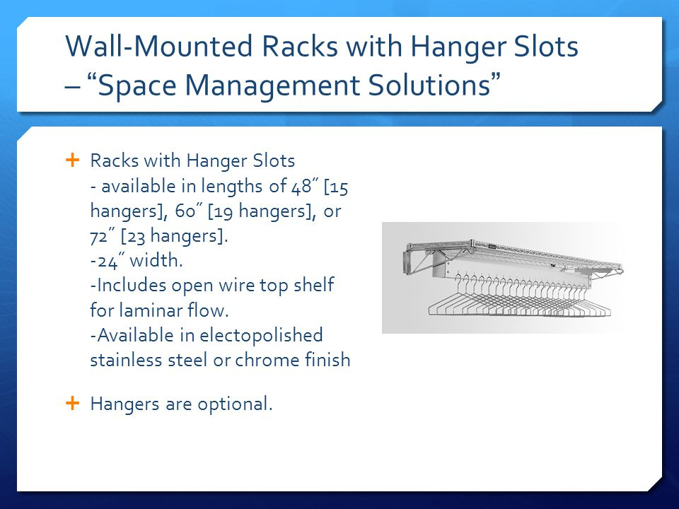 Wall-Mounted Racks with Hanger Slots – Space Management Solutions Racks with Hanger Slots - available in lengths of 48˝ [15 hangers], 60˝ [19 hangers]