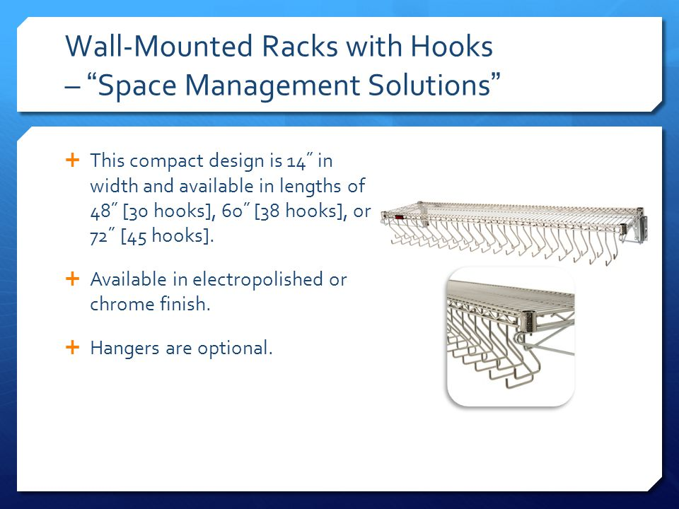Wall-Mounted Racks with Hooks – Space Management Solutions This compact design is 14˝ in width and available in lengths of 48˝ [30 hooks], 6o˝ [38 hoo