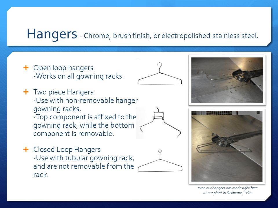 Hangers - Chrome, brush finish, or electropolished stainless steel.