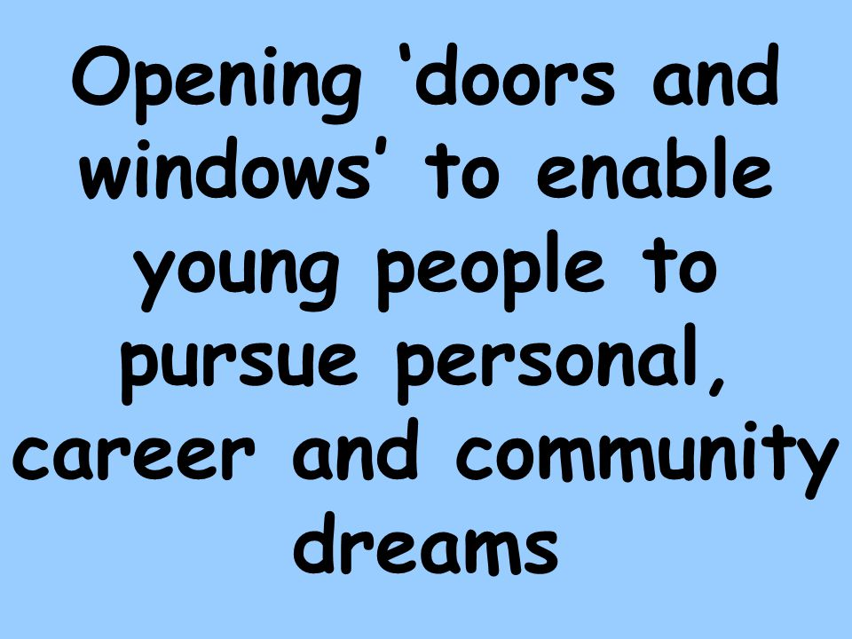 Opening doors and windows to enable young people to pursue personal, career and community dreams