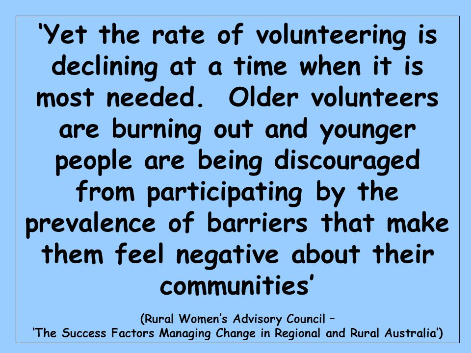 Yet the rate of volunteering is declining at a time when it is most needed.