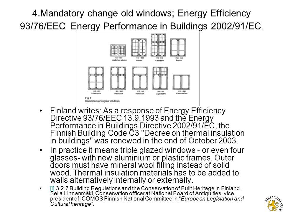 4.Mandatory change old windows; Energy Efficiency 93/76/EEC Energy Performance in Buildings 2002/91/EC.