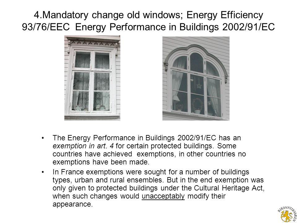4.Mandatory change old windows; Energy Efficiency 93/76/EEC Energy Performance in Buildings 2002/91/EC The Energy Performance in Buildings 2002/91/EC has an exemption in art.