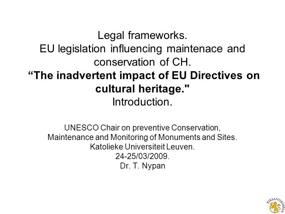 Legal frameworks. EU legislation influencing maintenace and conservation of CH.