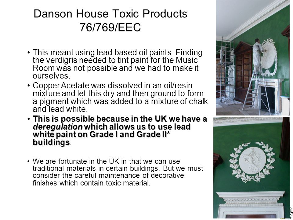 Danson House Toxic Products 76/769/EEC This meant using lead based oil paints.