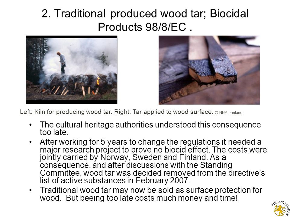2. Traditional produced wood tar; Biocidal Products 98/8/EC. The cultural heritage authorities understood this consequence too late. After working for