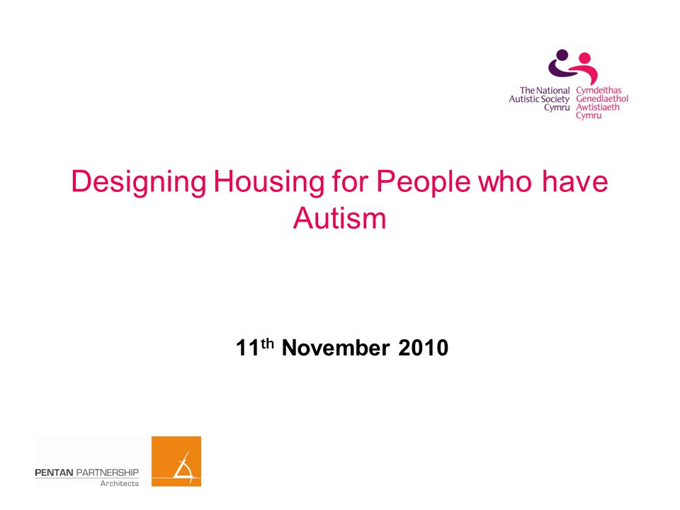 Key considerations – right from the start Vision and Values Clear brief and person centred Autism Expertise Choose Architect – values and expertise Team work (project management, partnering)