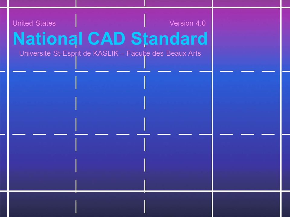 United States Version 4.0 National CAD Standard Université St-Esprit de KASLIK – Faculté des Beaux Arts