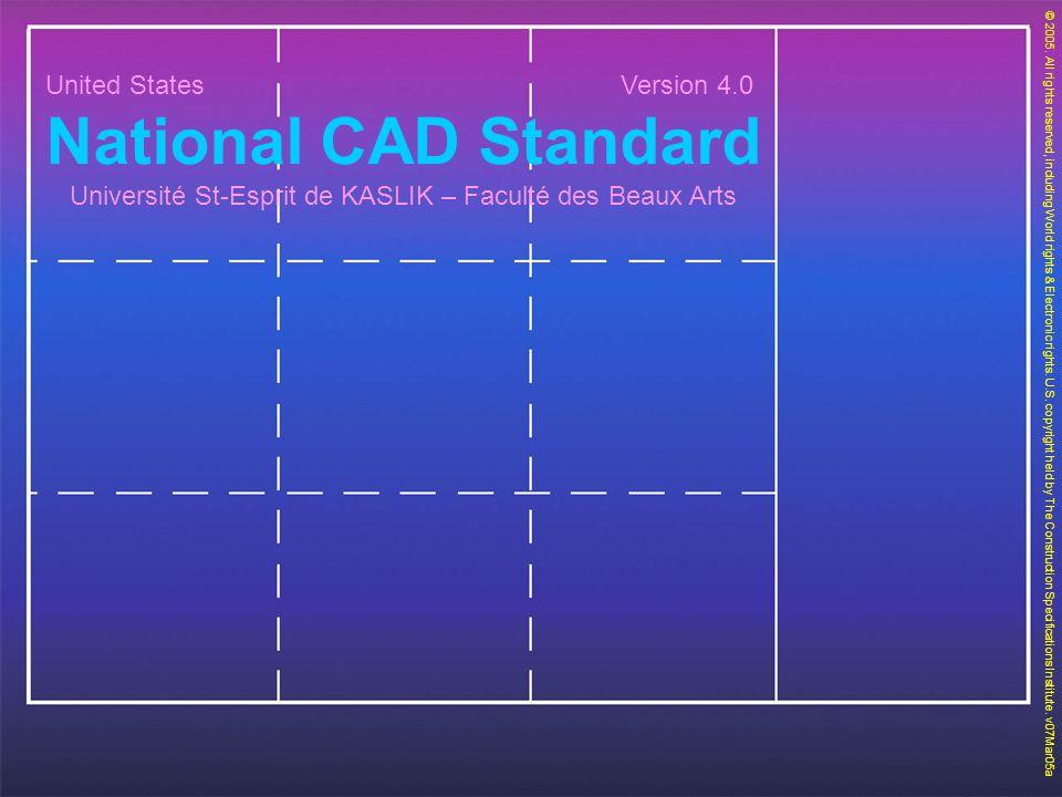 United States Version 4.0 National CAD Standard Université St-Esprit de KASLIK – Faculté des Beaux Arts © 2005. All rights reserved, including World r