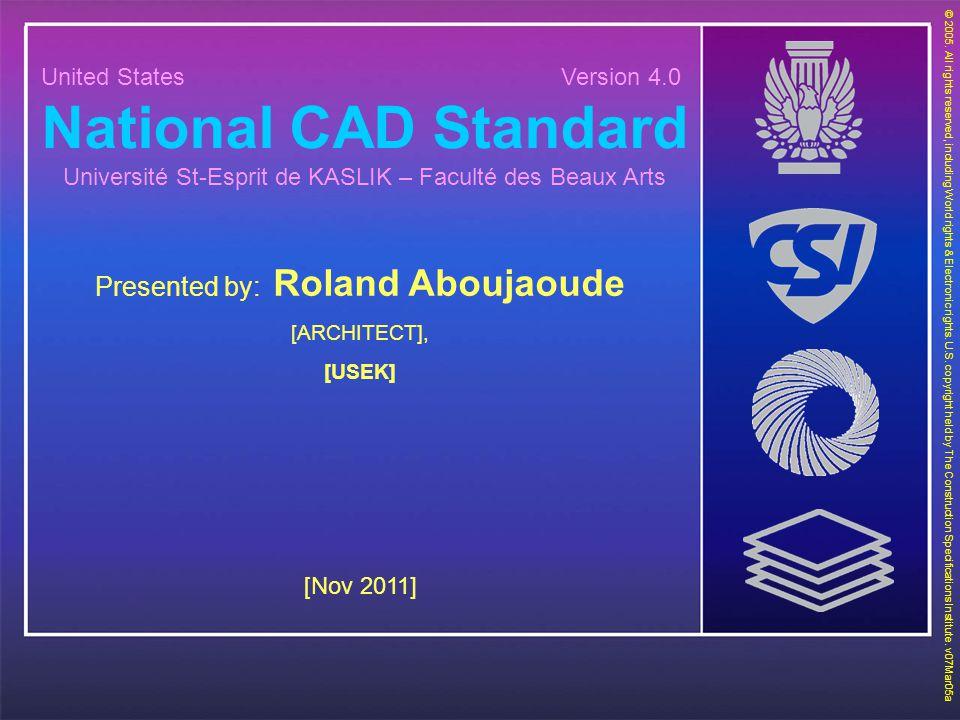 United States Version 4.0 National CAD Standard Université St-Esprit de KASLIK – Faculté des Beaux Arts Presented by: Roland Aboujaoude [ARCHITECT], [