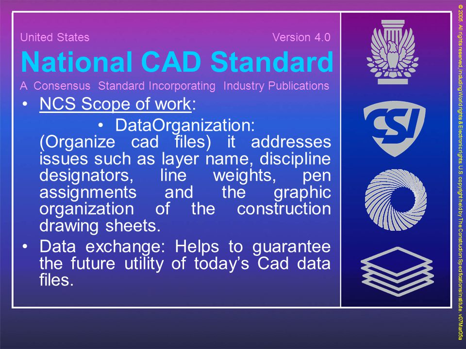 United States Version 4.0 National CAD Standard A Consensus Standard Incorporating Industry Publications © 2005. All rights reserved, including World