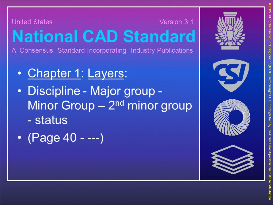 United States Version 3.1 National CAD Standard A Consensus Standard Incorporating Industry Publications © 2005. All rights reserved, including World