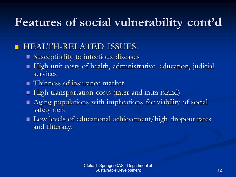 12 Cletus I. Springer OAS - Department of Sustainable Development Features of social vulnerability contd HEALTH-RELATED ISSUES: HEALTH-RELATED ISSUES: