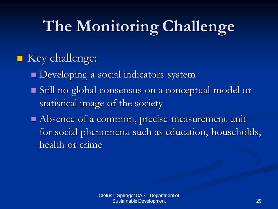 29 Cletus I. Springer OAS - Department of Sustainable Development The Monitoring Challenge Key challenge: Key challenge: Developing a social indicator