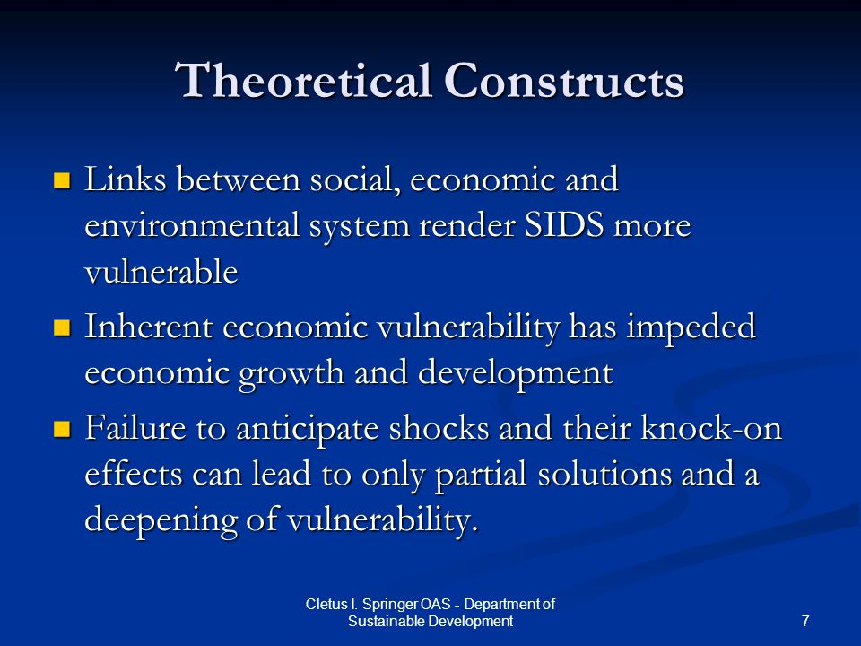 7 Cletus I. Springer OAS - Department of Sustainable Development Theoretical Constructs Links between social, economic and environmental system render
