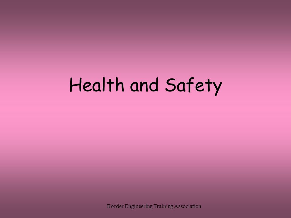 Border Engineering Training Association Health and Safety