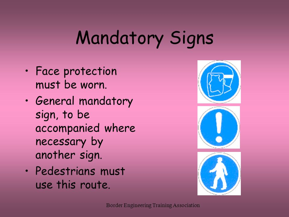 Border Engineering Training Association Mandatory Signs Face protection must be worn.
