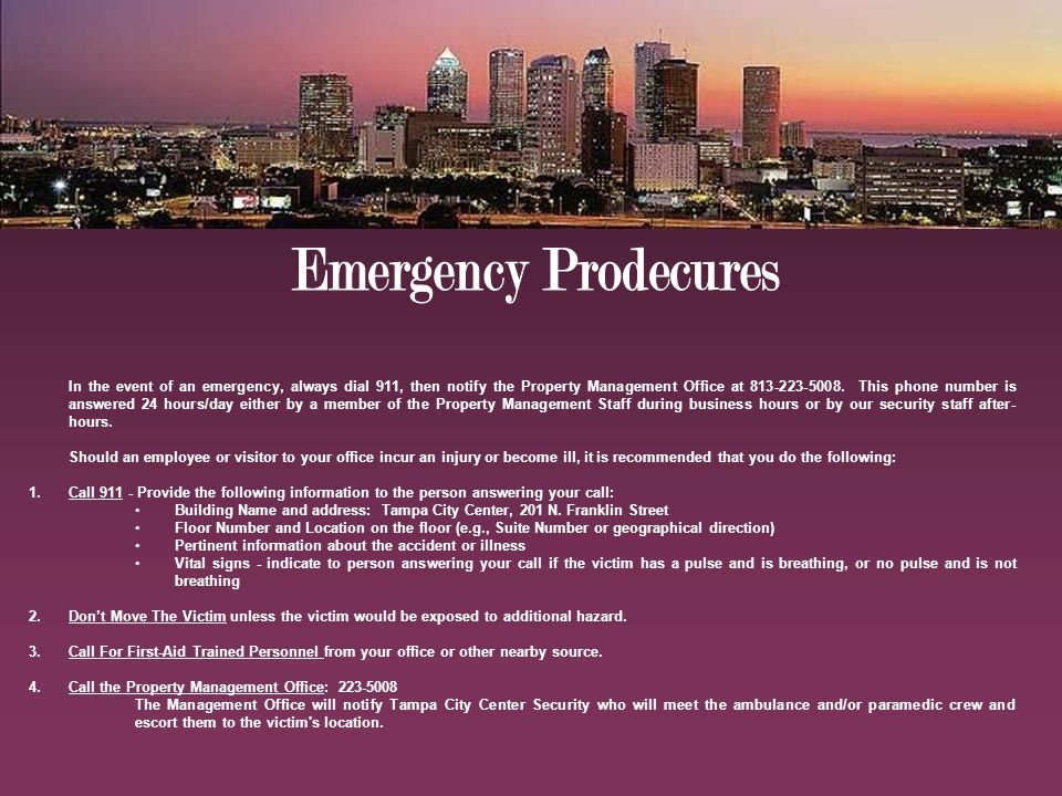 In the event of an emergency, always dial 911, then notify the Property Management Office at 813-223-5008.